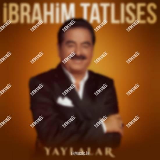 ابراهیم تاتلیسس - یایلالار