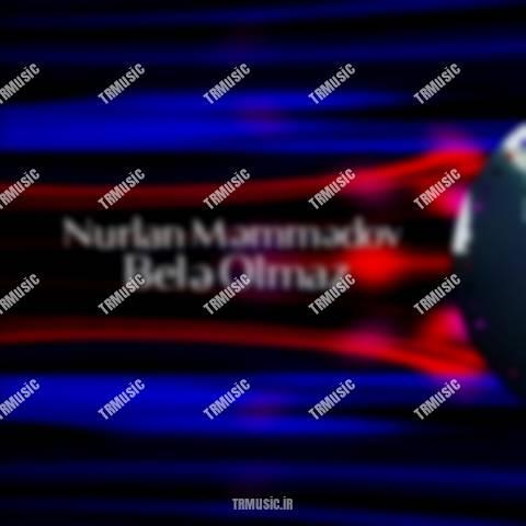 نورلان ممدوف - بله اولماز