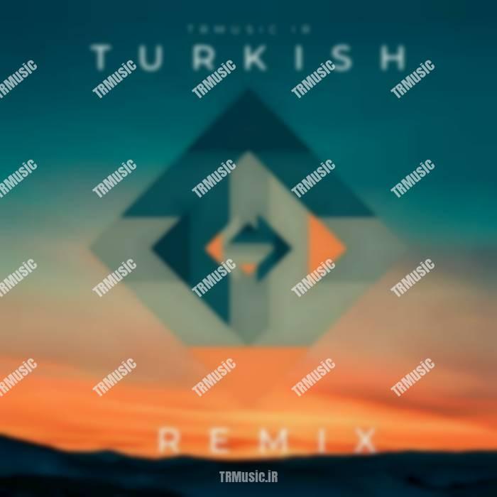 ریمیکس ترکی - آهنگ های برتر