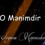Seymur Məmmədov-  O Mənimdir