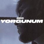 Meg-  Yorgunum