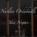Nurlan Ordubadli-  Yeni Nəğmə