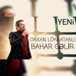 Orxan Lokbatanli-  Bahar Gelir