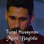 Tural Hüseynov-  Məni Bağışla