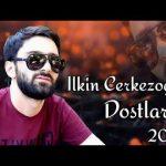İlkin Çərkəzoğlu-  Dostlarım