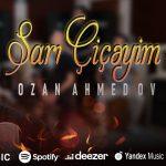Ozan Ahmadov-  Sarı Çiçəyim