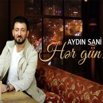 Aydın Sani-  Hər Gun